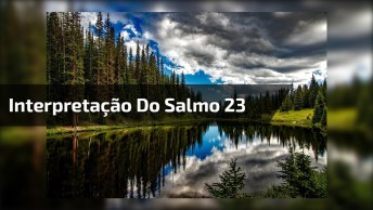 Interpretação Do Salmo 23 - Uma Maneira Diferente De Entendê-Lo!