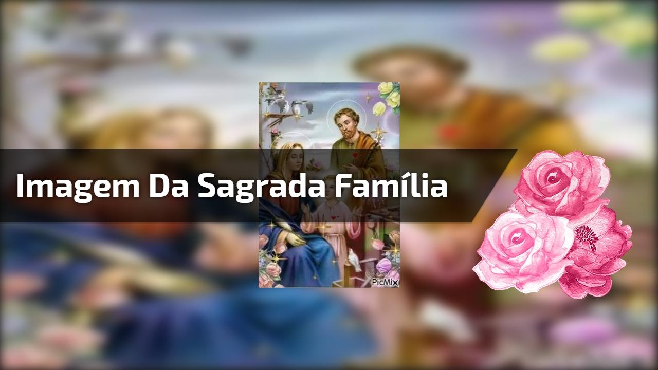 Deus Abençoe Você E Toda A Sua Família: Linda Imagem Da Sagrada Família, Que Deus Abençoe Você E