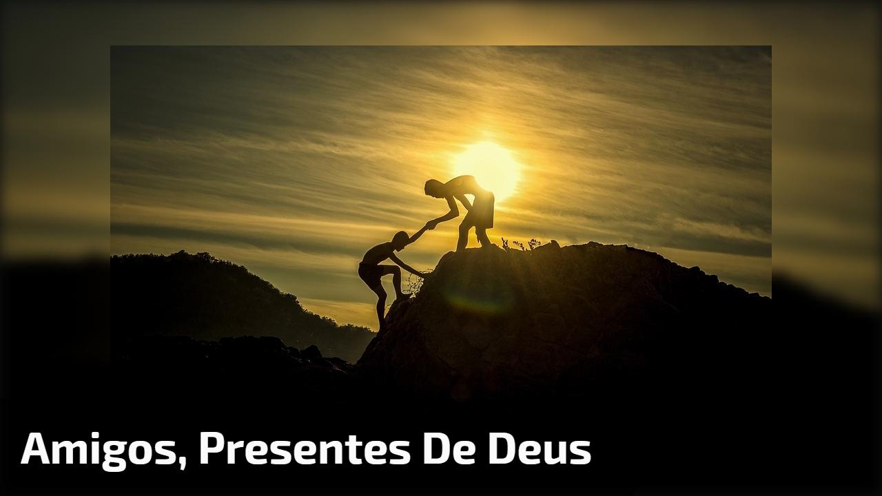 Amigos, presentes de Deus