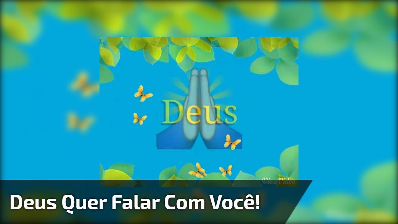 Deus quer falar com você!