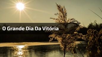O Grande Dia Da Vitória - Um Lindo Vídeo De Oração Para Compartilhar!