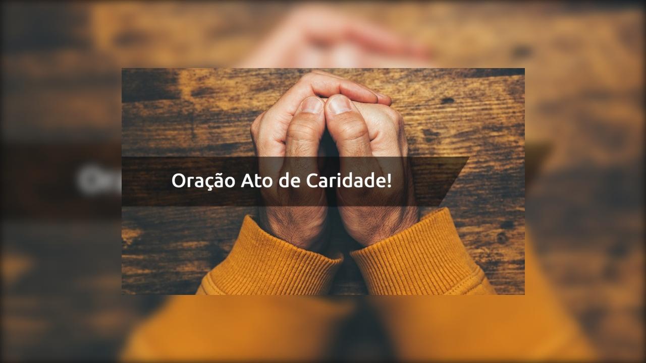 Oração Ato de Caridade - Amo-vos, meu Deus
