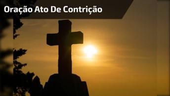 Oração Ato De Contrição - Oração Para Aqueles Que Se Arrependeram Dos Pecados!
