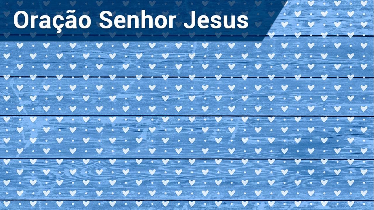Oração Senhor Jesus