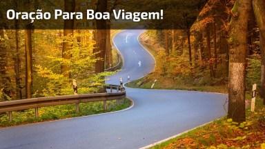 Oração Para Uma Boa Viagem! Deus O Acompanhe Em Todo Seu Caminho!