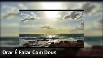 Orar É Falar Com Deus - Um Lindo Vídeo De Oração Para Facebook!