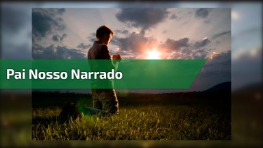 Pai Nosso Narrado, Envie Para Seus Amigos Pela Manhã Através Do Whatsapp!