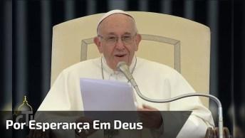 Papa Francisco Na Audiência Geral - Por Mais Esperança Em Deus!
