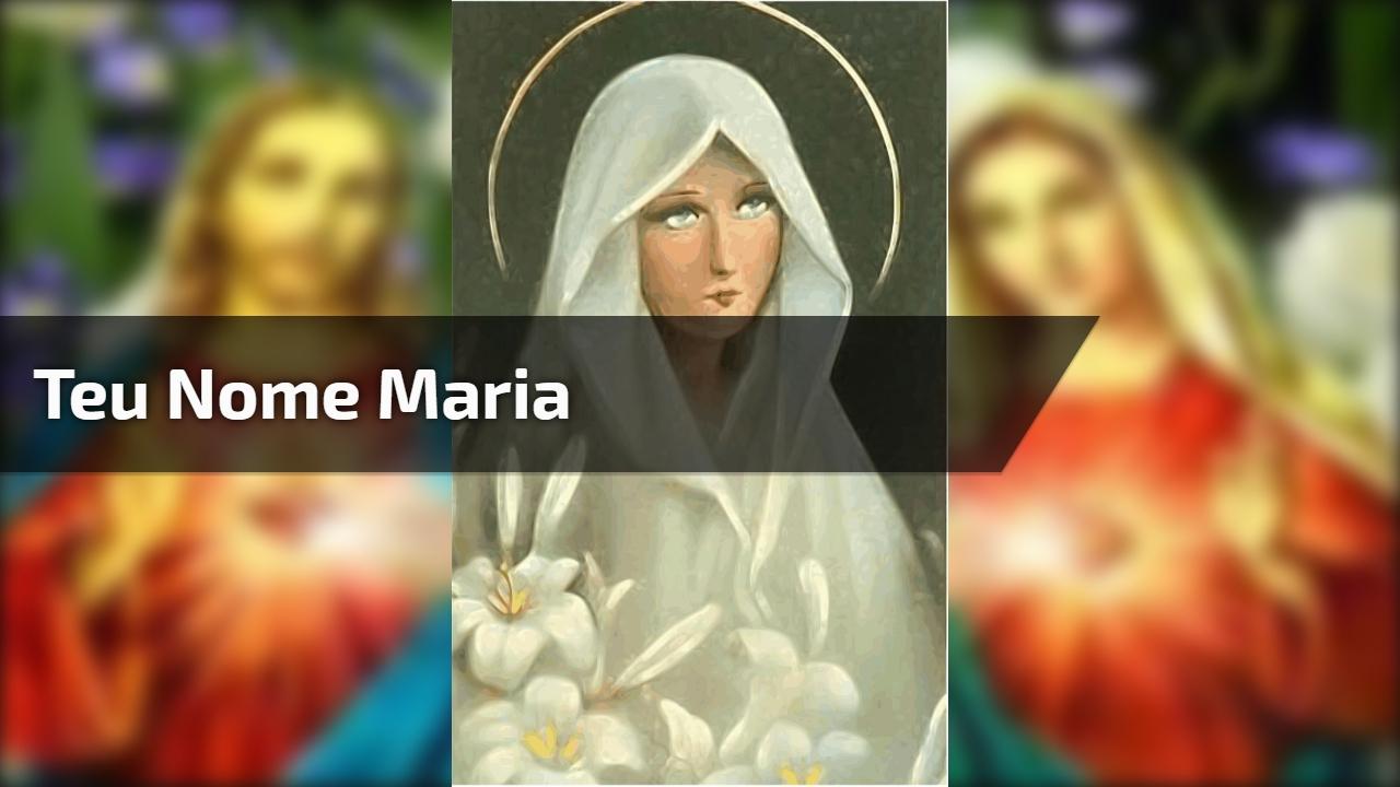 Teu nome Maria - Para compartilhar no Facebook com seus amigos!