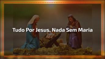 Tudo Por Jesus, Nada Sem Maria, Compartilhe Em Seu Facebook!