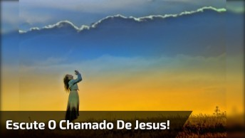 Video Com Imagens De Jesus, Escute O Chamado De Jesus!