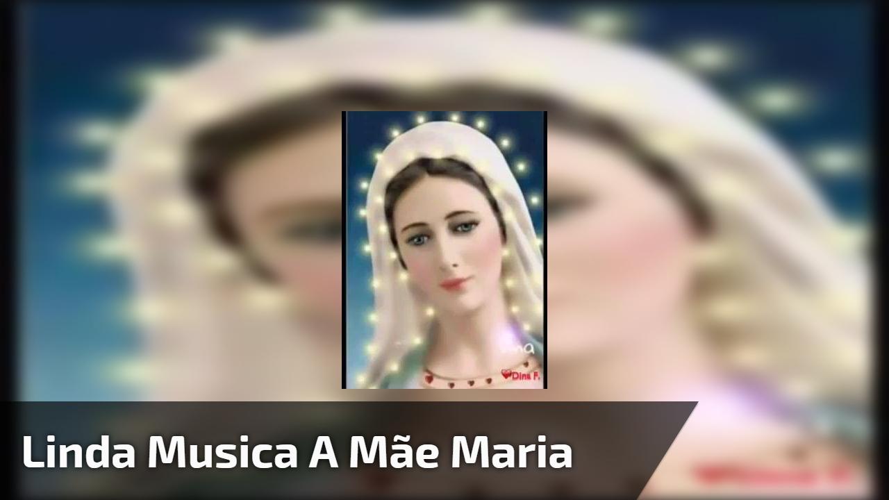 Linda musica a Mãe Maria
