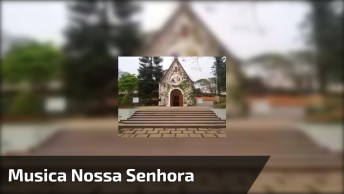 Vídeo Com Linda Música A Nossa Senhora, Interceda Por Todos Nós!