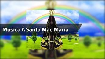 Vídeo Com Linda Música Á Santa Mãe Maria, Compartilhe Com Amigos!