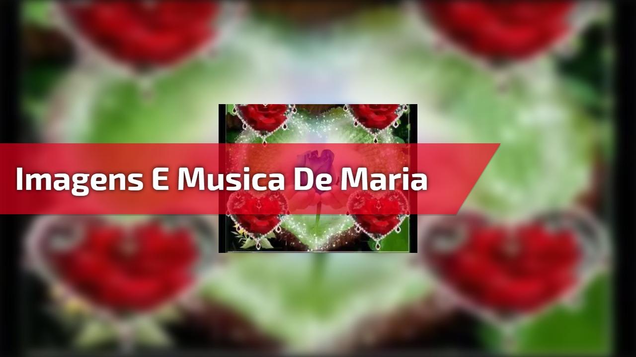Imagens e musica de Maria