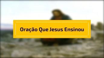 Vídeo Com Oração Que Jesus Nos Ensinou, O Pai Nosso, Para Compartilhar!