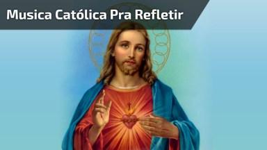 Vídeo Lindo Com Música Católica Para Você Escutar E Refletir!