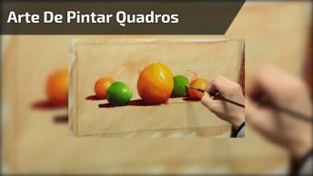 Arte De Pintar Quadros, Olha Só Que Perfeição Estas Frutas!
