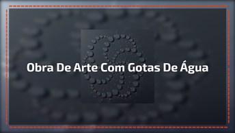 Obra De Arte Feita Apenas Com Gotas De Água, Muito Legal, Confira!