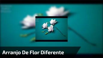 Aprenda A Fazer Um Arranjo De Flor De Forma Diferente, Confira!