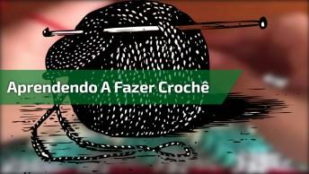 Aprendendo A Fazer Crochê, Esse Vídeo É Mais Um Que Você Vai Gostar!