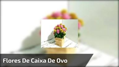 Artesanato Com Caixa De Ovo Vazia, Aprenda A Fazer Lindas Flores!