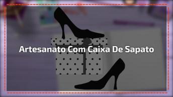 Artesanato Com Caixa De Sapato, Veja Que Inspirações Legais De Fazer!