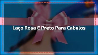 Artesanato De Laço Rosa E Preto Para Cabelos Lindos, As Meninas Vão Amar!