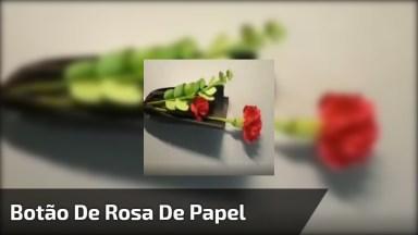 Botão De Rosa Com Papel Crepom, Fica Lindo E Perfeito!