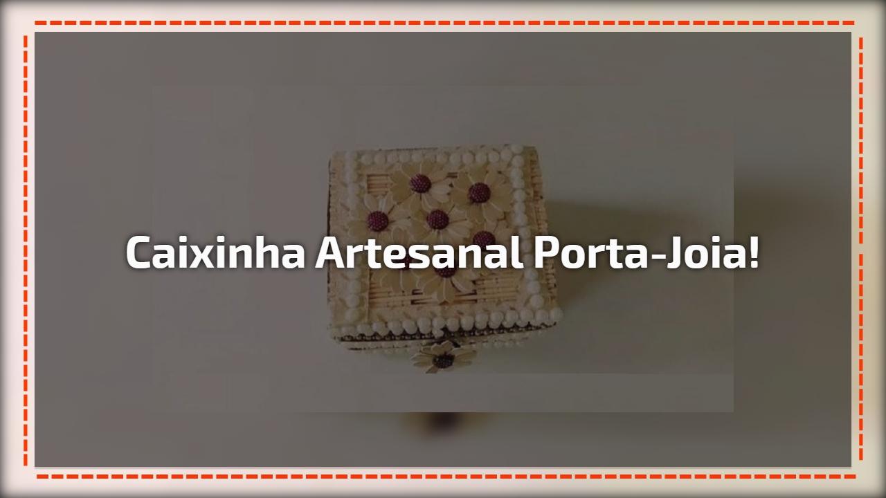 Caixinha artesanal Porta-Joia!