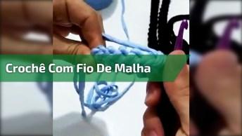 Crochê Com Fio De Malha, Mais Um Vídeo Para Te Dar Dicas, Confira!