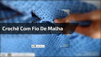 Dicas Para Fazer Crochê Com Fio De Malha, Esta Super Na Moda!