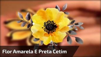 Flor Amarela E Preta, Feita Com Pedaços De Cetim, Confira!