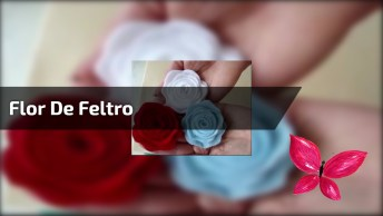 Flor De Feltro, Aprenda A Fazer De Um Jeito Bem Simples, Confira!