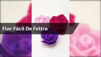 Flor Fácil De Feltro, E Fica Muito Linda, Pode Apostar!