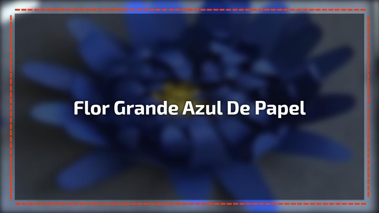 Flor grande azul de papel