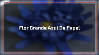 Flor Grande Azul De Papel, Um Artesanato Cheio De Beleza, Confira!