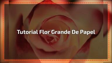 Flor Grande De Papel, Aprenda A Fazer Neste Vídeo Agora Mesmo!