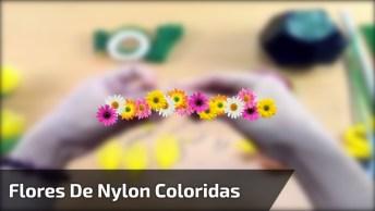 Flores Com Nylon Coloridos, Um Belo Trabalho Artesanal!