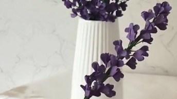 Flores De Lavanda Feitos Com Tecido, Olha Só Que Trabalho Incrível!