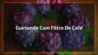 Guirlanda De Flores Feitas Com Filtro De Coar Café, Olha Só Que Lindinha!