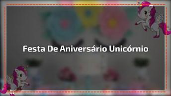 Ideias De Unicórnio Para Festa De Aniversário, Uma Mais Fofa Que A Outra!
