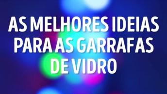 Ideias Para Fazer Com Garrafas De Vidro, Só Os Melhores Artesanatos, Confira!