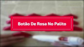 Jeito Mais Fácil De Fazer Botão De Rosa No Palito, Você Vai Amar O Resultado!