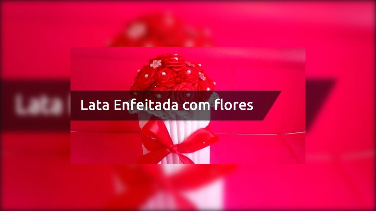 Lata Enfeitada com flores vermelhas para o dia dos namorados