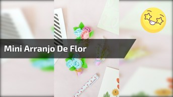 Mini Arranjo De Flor, Fácil De Fazer E Dá Para Usar Para Várias Coisas!