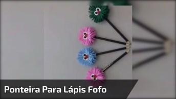 Ponteira Para Lápis Fofinha, Veja Que Ideia Divertida Para Fazer Com Crianças!