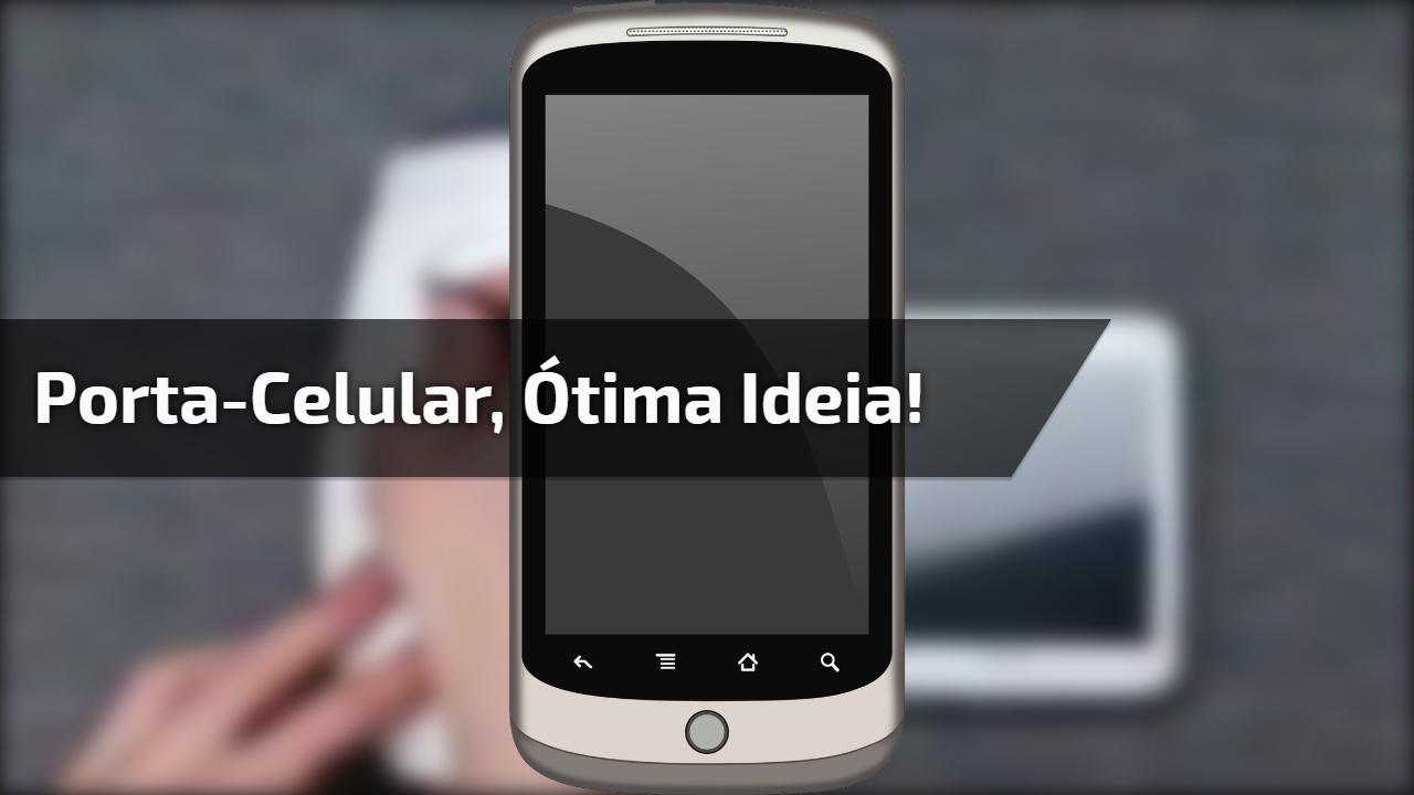 Porta-celular, ótima ideia!