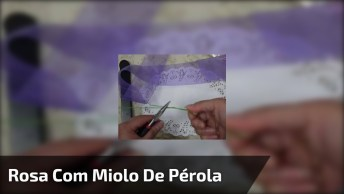 Rosa Com Miolo De Pérola, Bom Simples De Fazer, Confira!