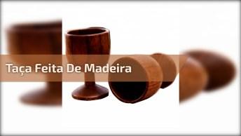 Taça Feita De Madeira Totalmente Artesanal! Vale Apena Conferir!